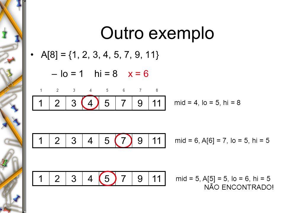 Outro exemplo A[8] = {1, 2, 3, 4, 5, 7, 9, 11} lo = 1 hi = 8 x = 6 11